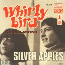 "Silver Apples - Whirly Bird/ Oscillations [7""]"
