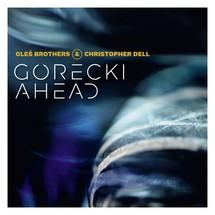 Oleś Brothers / Christopher Dell - Górecki Ahead